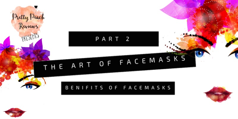 The Art Of Face Masks II- Benefits of Face Masks