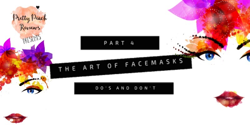 The Art Of Face Masks IV- Do's and Don'ts